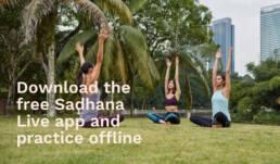Download the free Sadhana live app and practice offline.